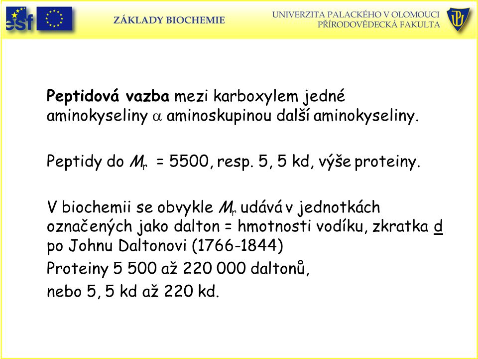 Peptidy do Mr = 5500, resp. 5, 5 kd, výše proteiny.