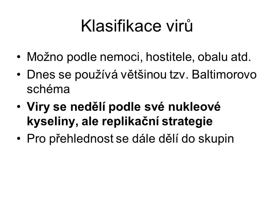 Klasifikace virů Možno podle nemoci, hostitele, obalu atd.