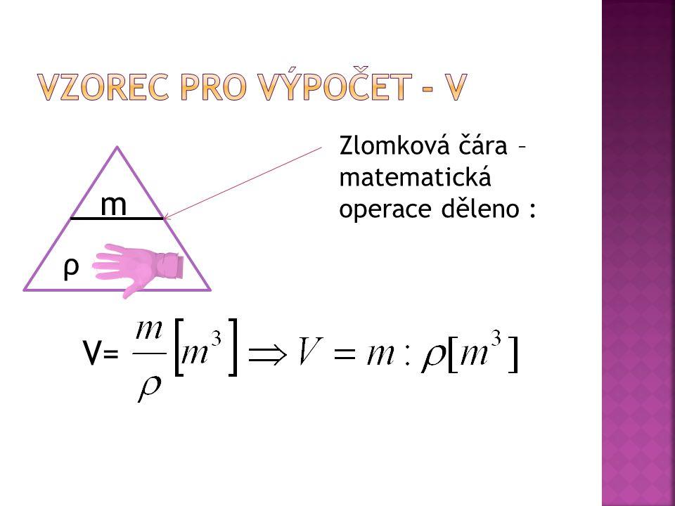 Vzorec pro výpočet - V m V= ρ ∙ V