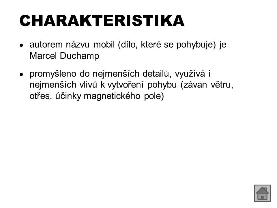 CHARAKTERISTIKA autorem názvu mobil (dílo, které se pohybuje) je Marcel Duchamp.