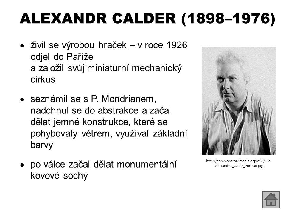 ALEXANDR CALDER (1898–1976) živil se výrobou hraček – v roce 1926 odjel do Paříže a založil svůj miniaturní mechanický cirkus.