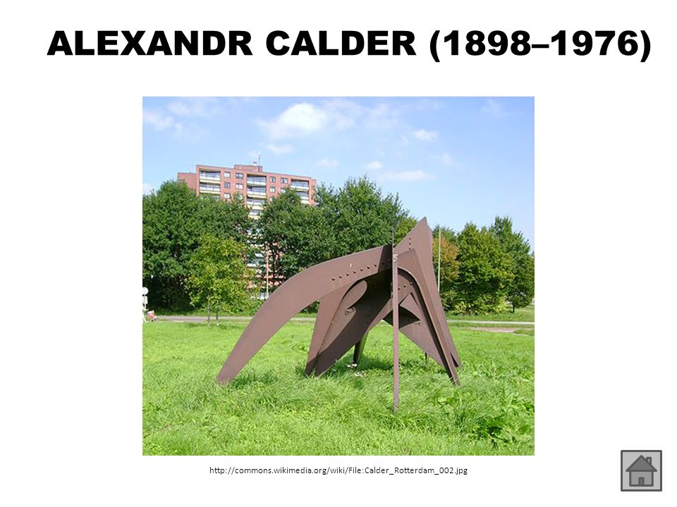 ALEXANDR CALDER (1898–1976) http://commons.wikimedia.org/wiki/File:Calder_Rotterdam_002.jpg