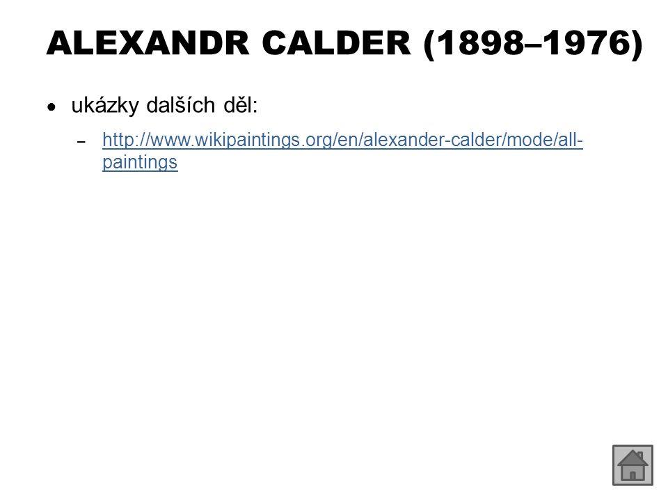 ALEXANDR CALDER (1898–1976) ukázky dalších děl: