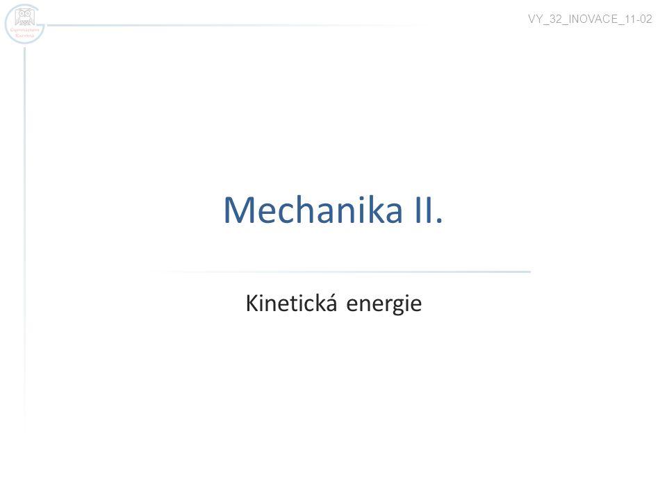 VY_32_INOVACE_11-02 Mechanika II. Kinetická energie