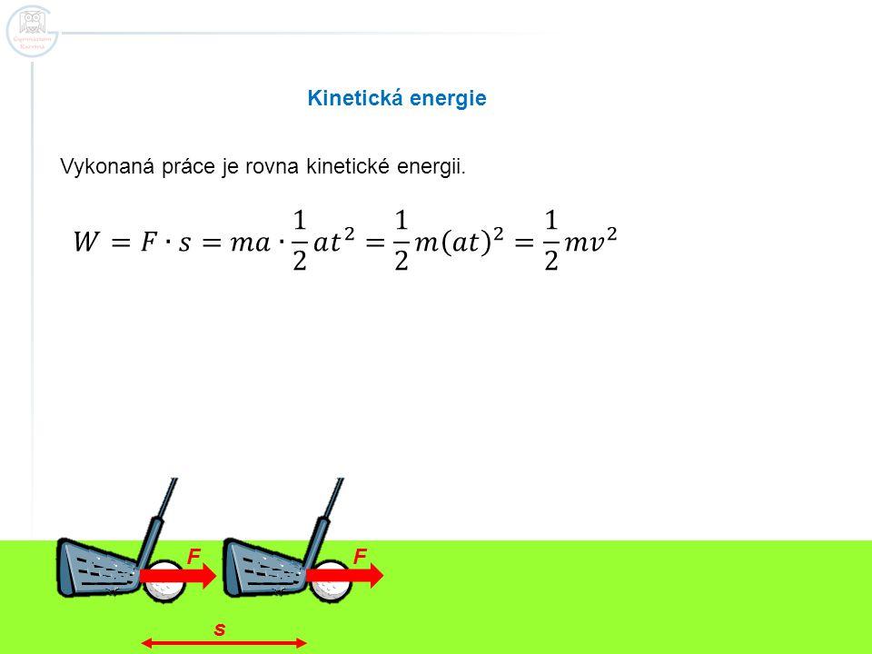 𝑊=𝐹∙𝑠=𝑚𝑎∙ 1 2 𝑎 𝑡 2 = 1 2 𝑚 𝑎𝑡 2 = 1 2 𝑚 𝑣 2 Kinetická energie