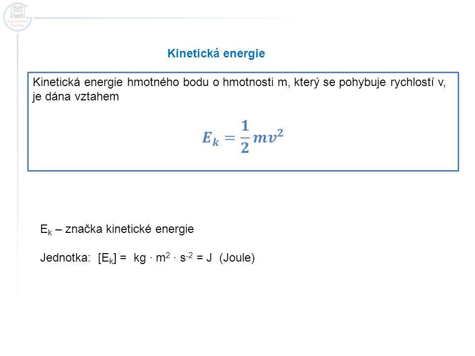 𝑬 𝒌 = 𝟏 𝟐 𝒎 𝒗 𝟐 Kinetická energie