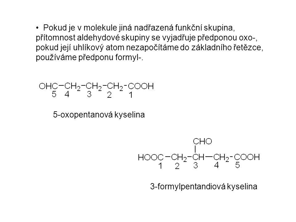 Pokud je v molekule jiná nadřazená funkční skupina, přítomnost aldehydové skupiny se vyjadřuje předponou oxo-, pokud její uhlíkový atom nezapočítáme do základního řetězce, používáme předponu formyl-.