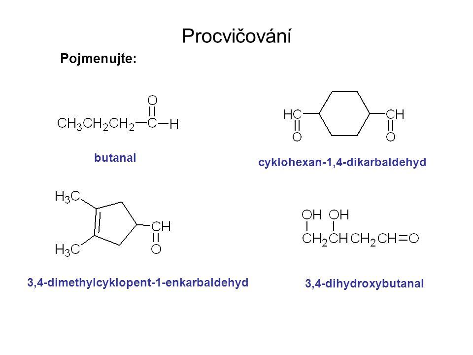 Procvičování Pojmenujte: butanal cyklohexan-1,4-dikarbaldehyd