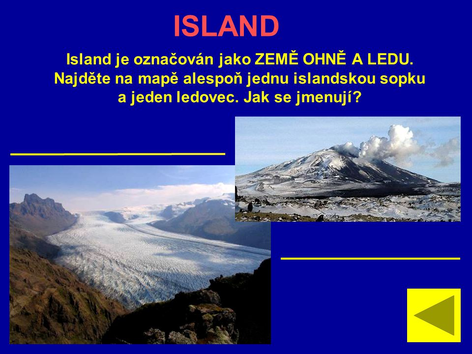 ISLAND Island je označován jako ZEMĚ OHNĚ A LEDU.