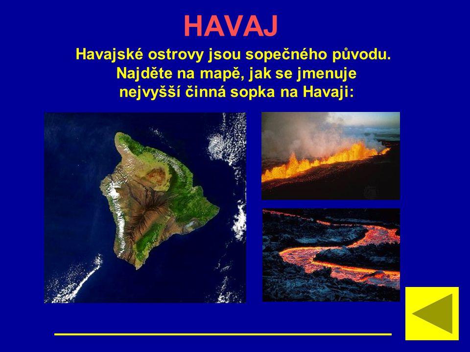 HAVAJ Havajské ostrovy jsou sopečného původu.