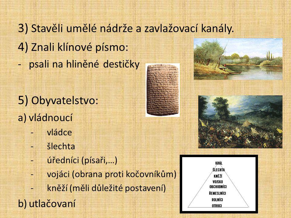 3) Stavěli umělé nádrže a zavlažovací kanály. 4) Znali klínové písmo: