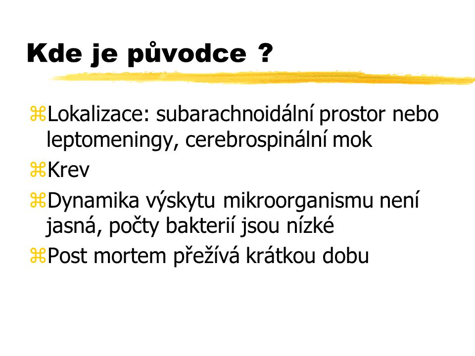 Kde je původce Lokalizace: subarachnoidální prostor nebo leptomeningy, cerebrospinální mok. Krev.