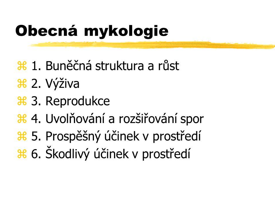 Obecná mykologie 1. Buněčná struktura a růst 2. Výživa 3. Reprodukce