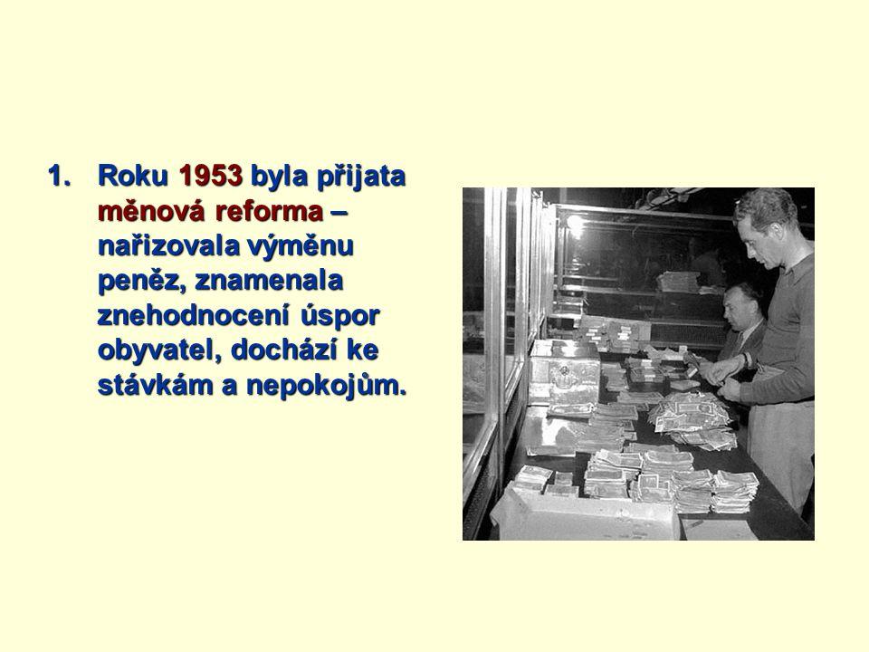 Roku 1953 byla přijata měnová reforma – nařizovala výměnu peněz, znamenala znehodnocení úspor obyvatel, dochází ke stávkám a nepokojům.