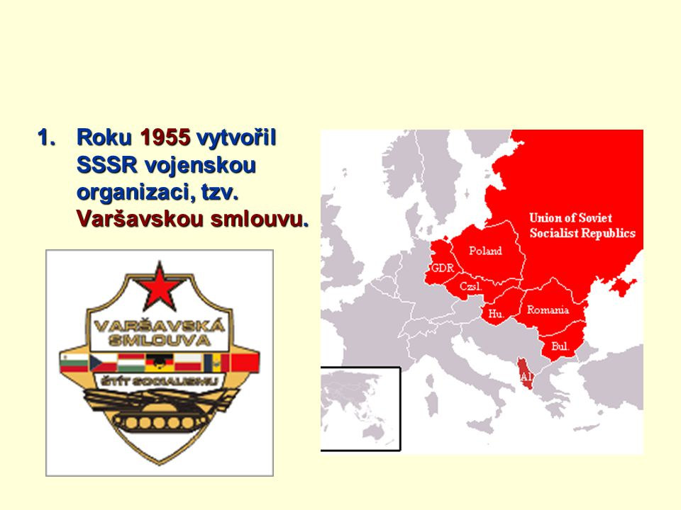 Roku 1955 vytvořil SSSR vojenskou organizaci, tzv. Varšavskou smlouvu.