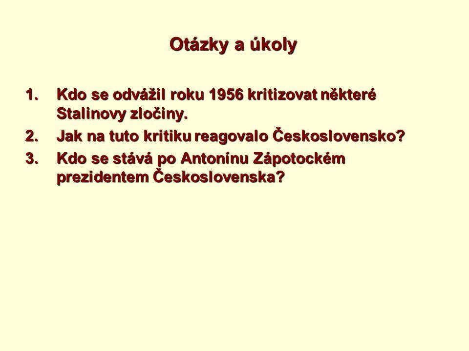 Otázky a úkoly Kdo se odvážil roku 1956 kritizovat některé Stalinovy zločiny. Jak na tuto kritiku reagovalo Československo