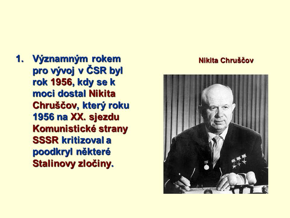 Významným rokem pro vývoj v ČSR byl rok 1956, kdy se k moci dostal Nikita Chruščov, který roku 1956 na XX. sjezdu Komunistické strany SSSR kritizoval a poodkryl některé Stalinovy zločiny.