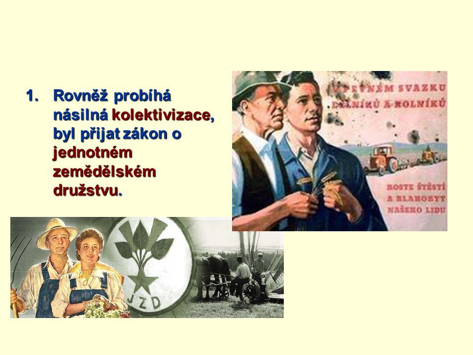 Rovněž probíhá násilná kolektivizace, byl přijat zákon o jednotném zemědělském družstvu.