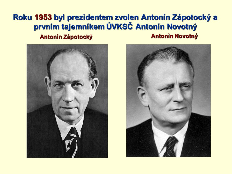Roku 1953 byl prezidentem zvolen Antonín Zápotocký a prvním tajemníkem ÚVKSČ Antonín Novotný