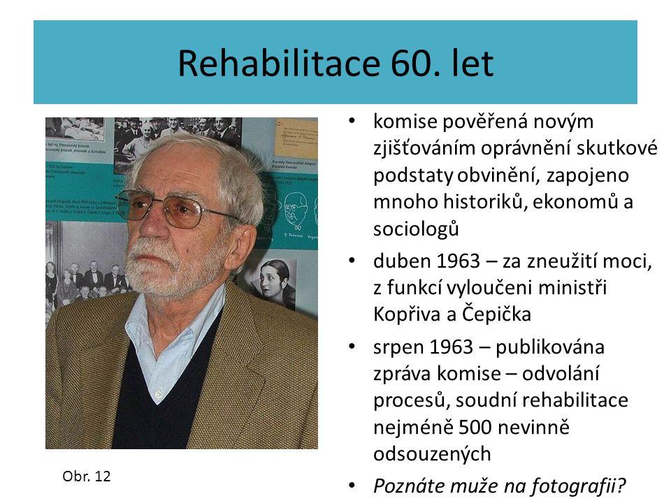 Rehabilitace 60. let komise pověřená novým zjišťováním oprávnění skutkové podstaty obvinění, zapojeno mnoho historiků, ekonomů a sociologů.