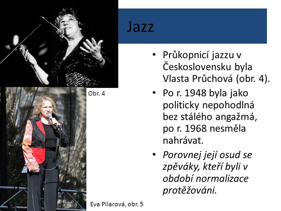 Jazz Průkopnicí jazzu v Československu byla Vlasta Průchová (obr. 4).
