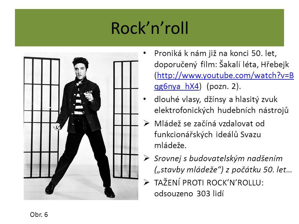 Rock'n'roll Proniká k nám již na konci 50. let, doporučený film: Šakalí léta, Hřebejk (http://www.youtube.com/watch v=Bqg6nya_hX4) (pozn. 2).