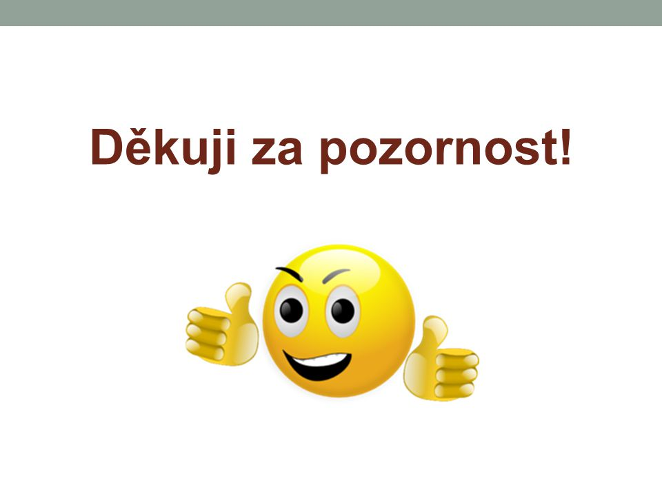 Děkuji za pozornost! http://www.clker.com/cliparts/P/9/5/b/q/Q/smiley-thumbs-up-md.png