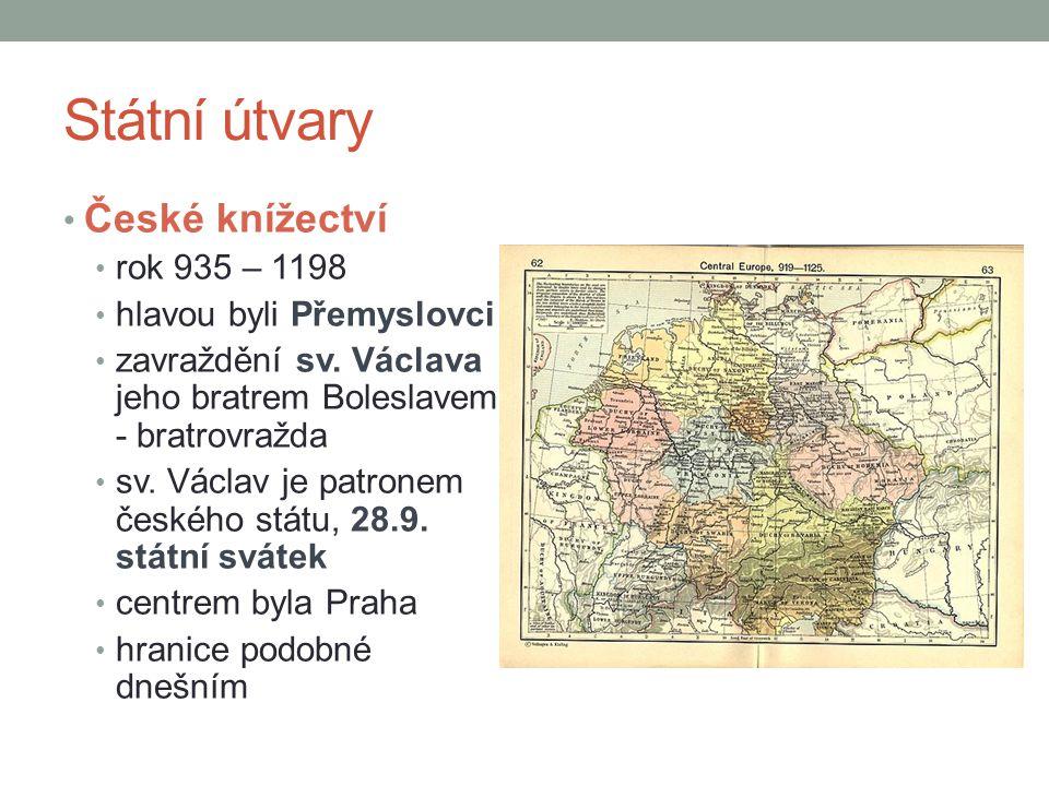 Státní útvary České knížectví rok 935 – 1198 hlavou byli Přemyslovci