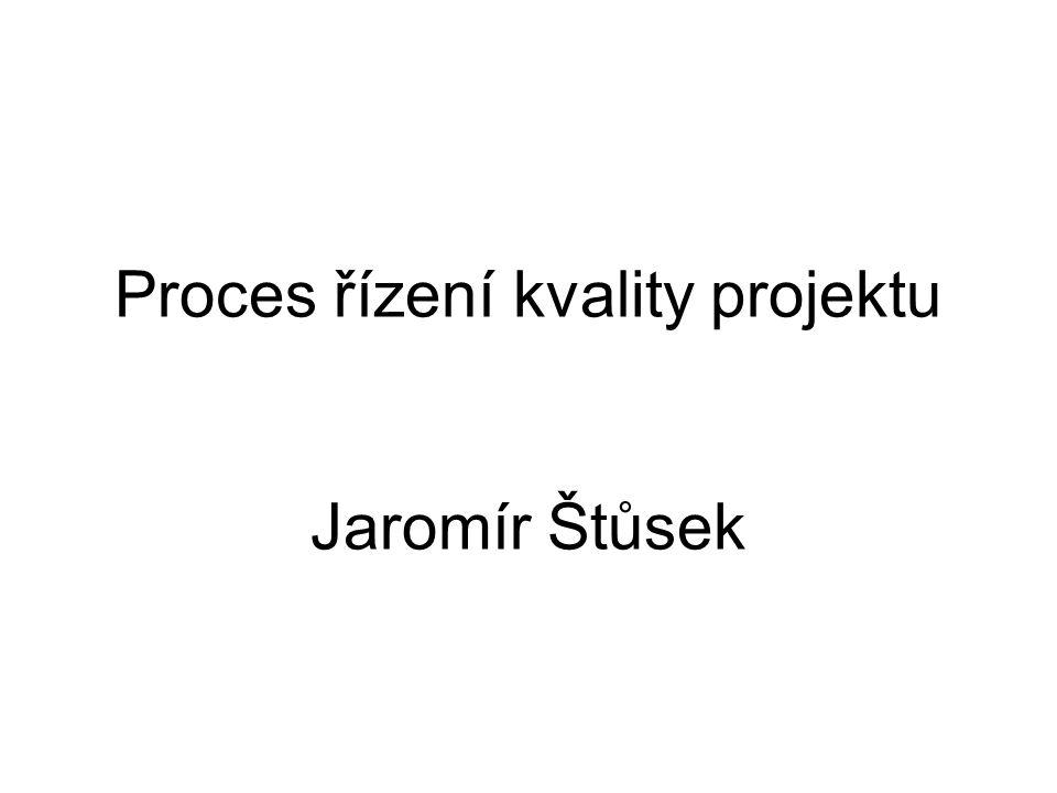 Proces řízení kvality projektu Jaromír Štůsek