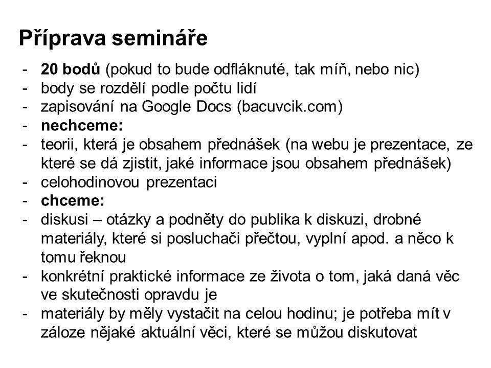 Příprava semináře 20 bodů (pokud to bude odfláknuté, tak míň, nebo nic) body se rozdělí podle počtu lidí.
