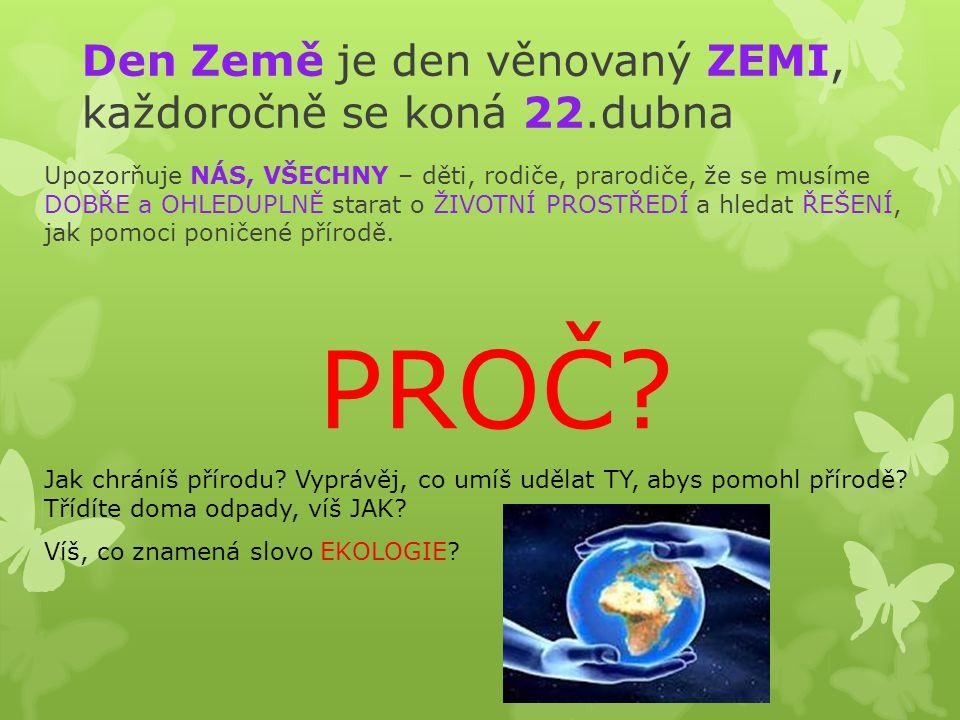 Den Země je den věnovaný ZEMI, každoročně se koná 22.dubna