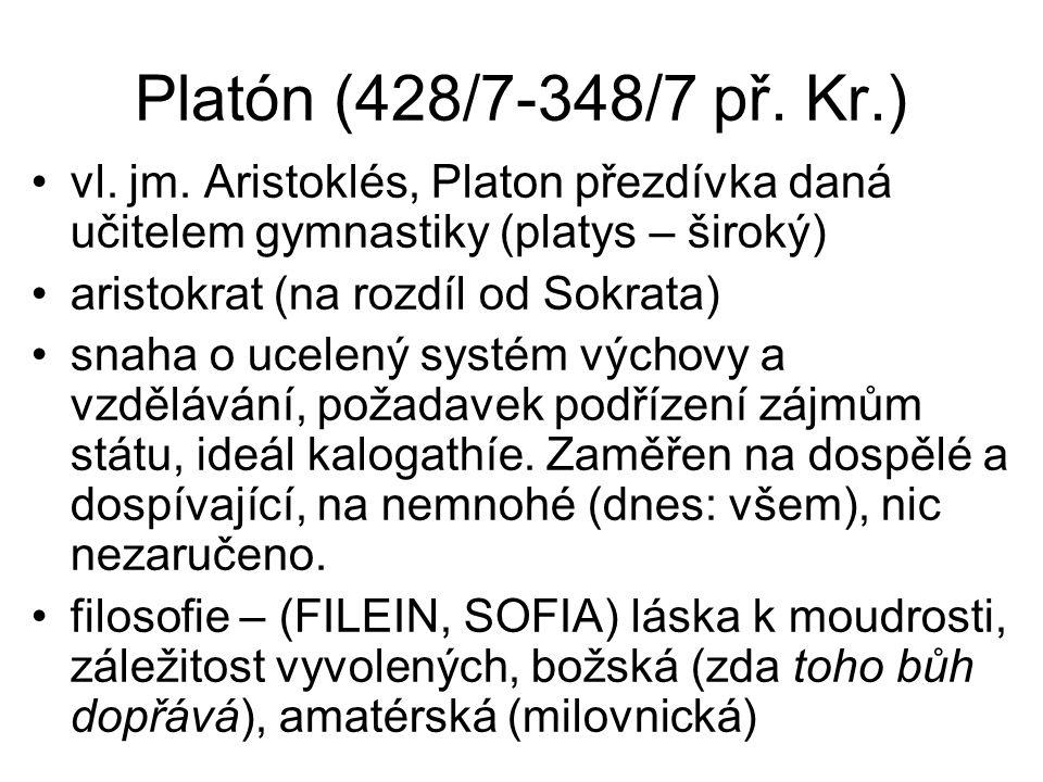 Platón (428/7-348/7 př. Kr.) vl. jm. Aristoklés, Platon přezdívka daná učitelem gymnastiky (platys – široký)