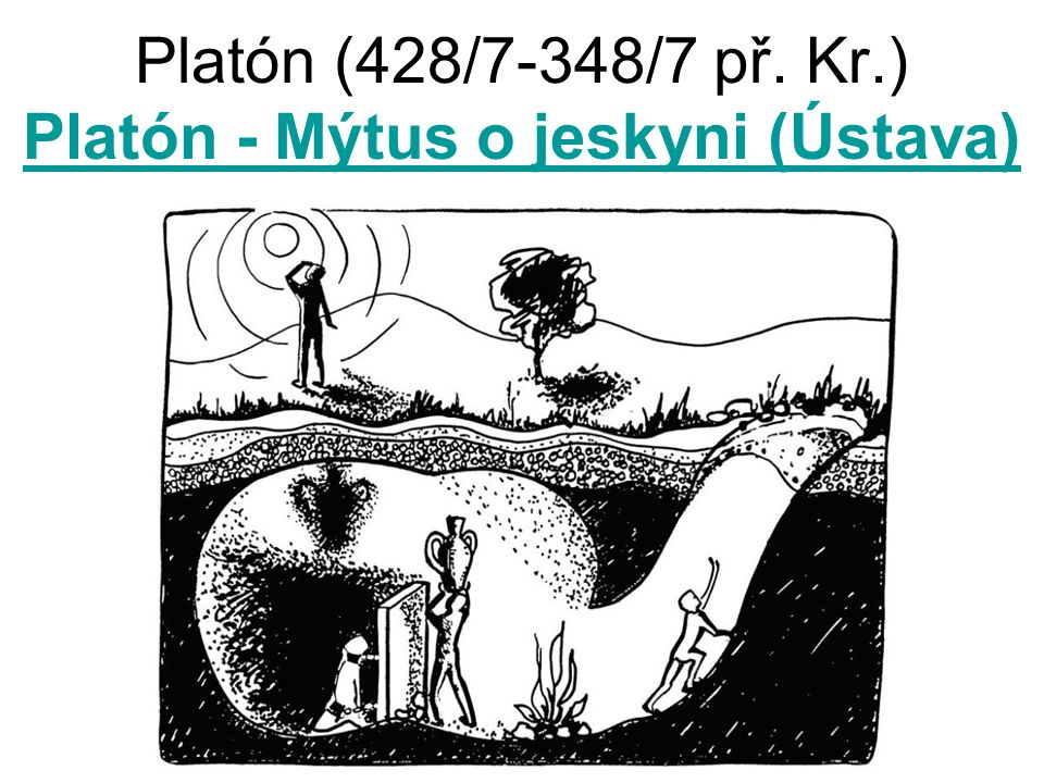 Platón (428/7-348/7 př. Kr.) Platón - Mýtus o jeskyni (Ústava)