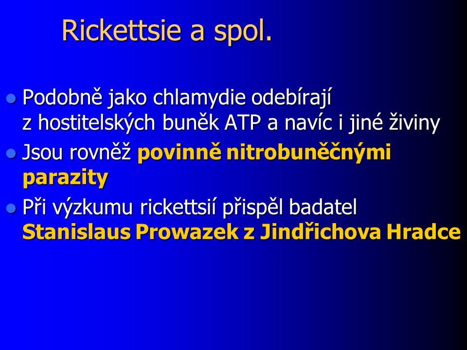 Rickettsie a spol. Podobně jako chlamydie odebírají z hostitelských buněk ATP a navíc i jiné živiny.