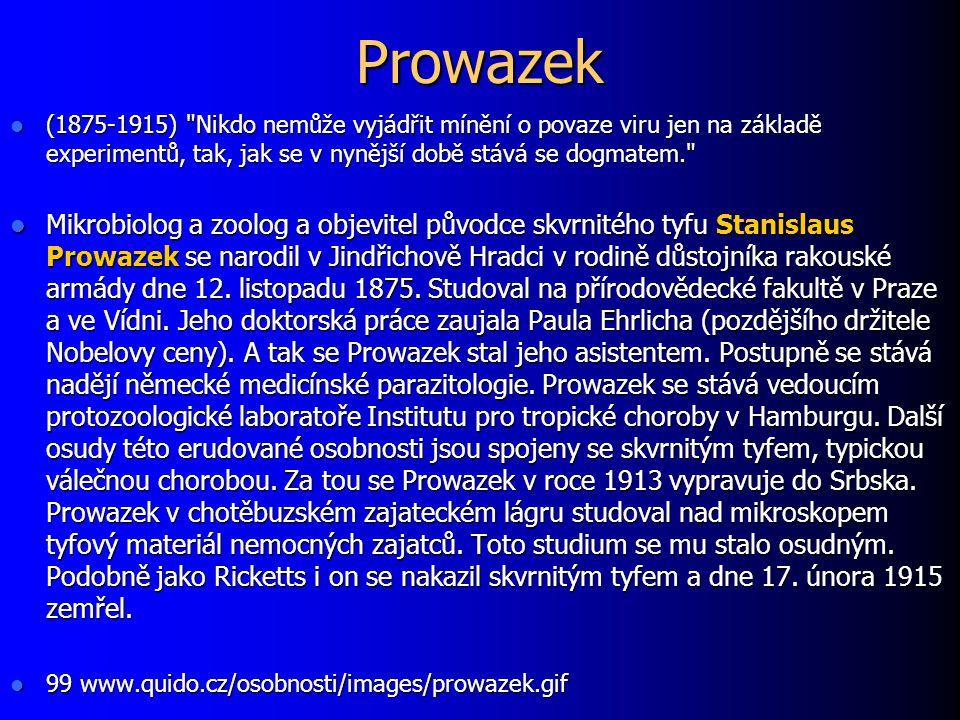 Prowazek (1875-1915) Nikdo nemůže vyjádřit mínění o povaze viru jen na základě experimentů, tak, jak se v nynější době stává se dogmatem.