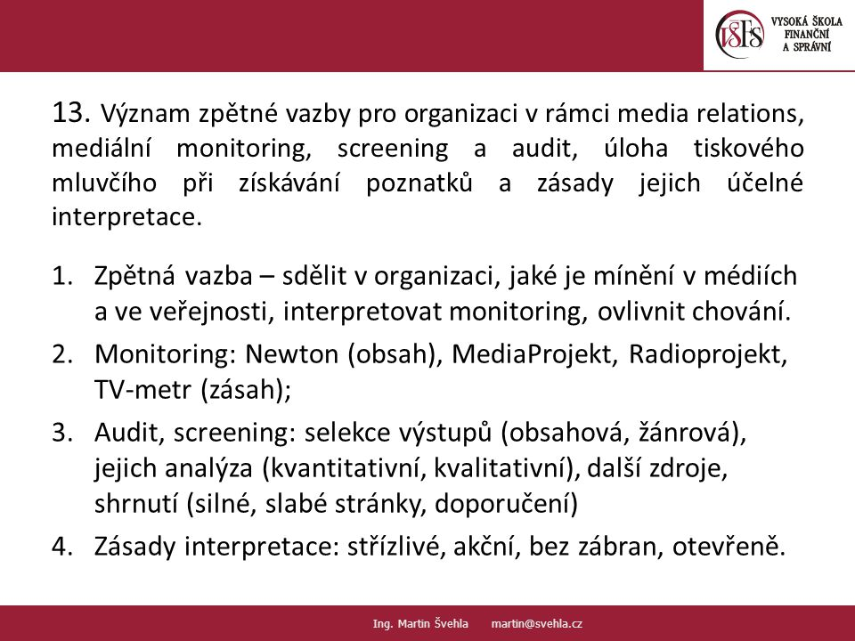 13. Význam zpětné vazby pro organizaci v rámci media relations, mediální monitoring, screening a audit, úloha tiskového mluvčího při získávání poznatků a zásady jejich účelné interpretace.