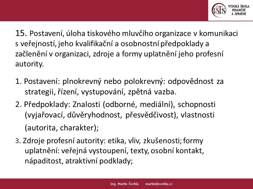 15. Postavení, úloha tiskového mluvčího organizace v komunikaci s veřejností, jeho kvalifikační a osobnostní předpoklady a začlenění v organizaci, zdroje a formy uplatnění jeho profesní autority.