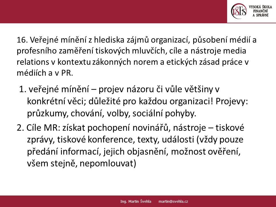 16. Veřejné mínění z hlediska zájmů organizací, působení médií a profesního zaměření tiskových mluvčích, cíle a nástroje media relations v kontextu zákonných norem a etických zásad práce v médiích a v PR.
