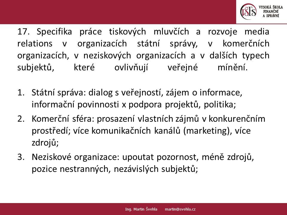 17. Specifika práce tiskových mluvčích a rozvoje media relations v organizacích státní správy, v komerčních organizacích, v neziskových organizacích a v dalších typech subjektů, které ovlivňují veřejné mínění.