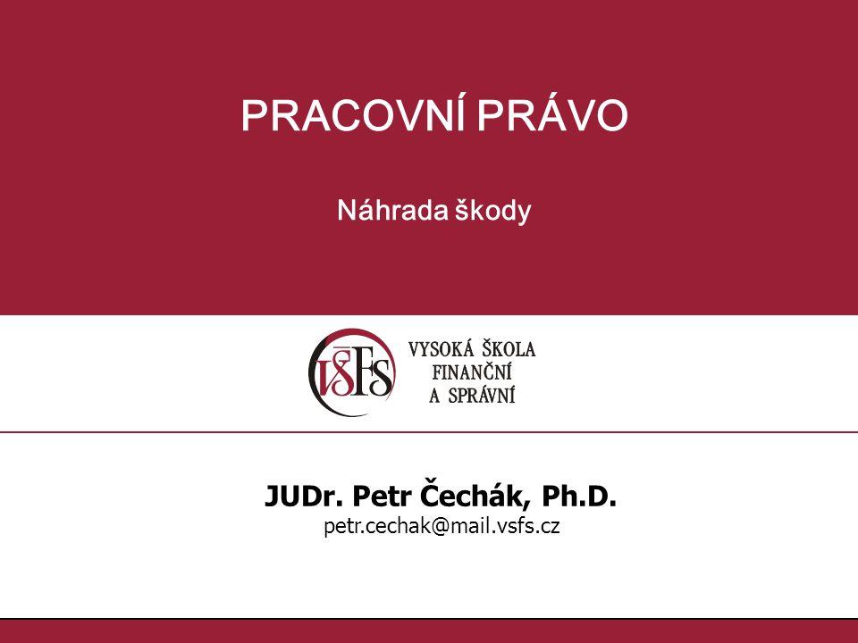 PRACOVNÍ PRÁVO Náhrada škody JUDr. Petr Čechák, Ph.D.