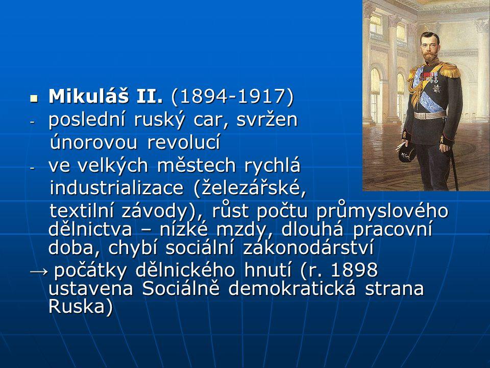 Mikuláš II. (1894-1917) poslední ruský car, svržen. únorovou revolucí. ve velkých městech rychlá.