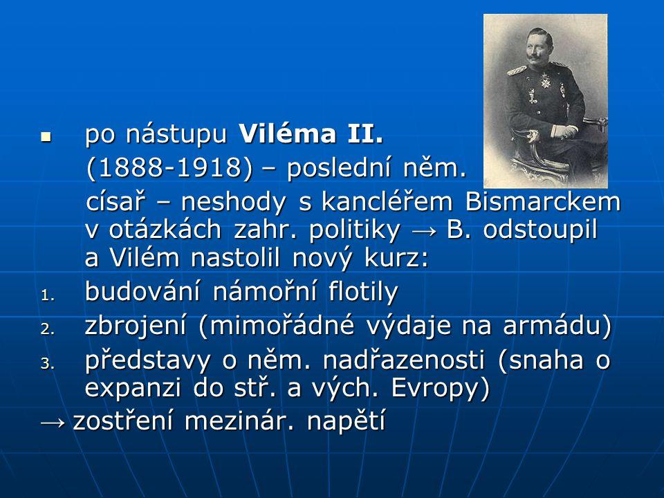 po nástupu Viléma II. (1888-1918) – poslední něm.