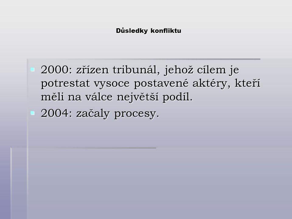 Důsledky konfliktu 2000: zřízen tribunál, jehož cílem je potrestat vysoce postavené aktéry, kteří měli na válce největší podíl.