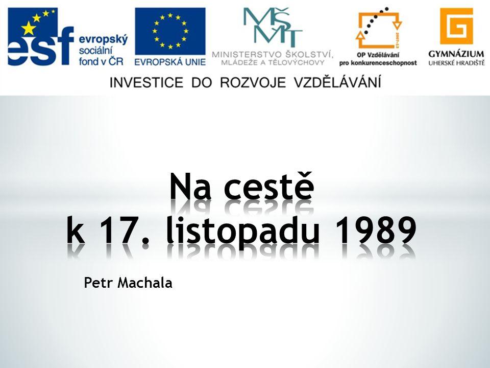 Na cestě k 17. listopadu 1989 Petr Machala