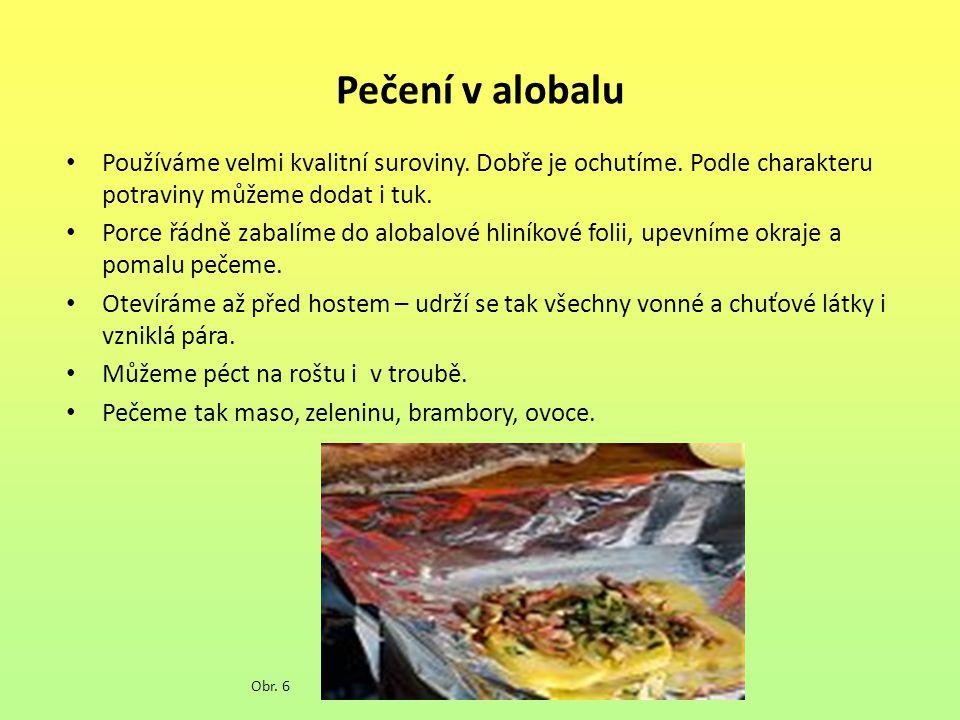 Pečení v alobalu Používáme velmi kvalitní suroviny. Dobře je ochutíme. Podle charakteru potraviny můžeme dodat i tuk.