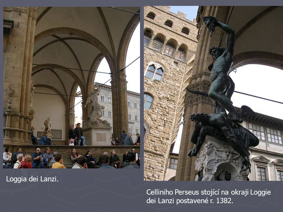 Loggia dei Lanzi. Celliniho Perseus stojící na okraji Loggie dei Lanzi postavené r. 1382.