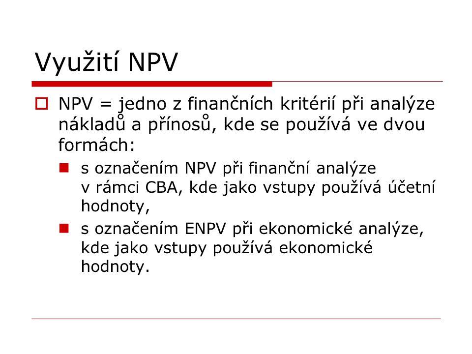Využití NPV NPV = jedno z finančních kritérií při analýze nákladů a přínosů, kde se používá ve dvou formách: