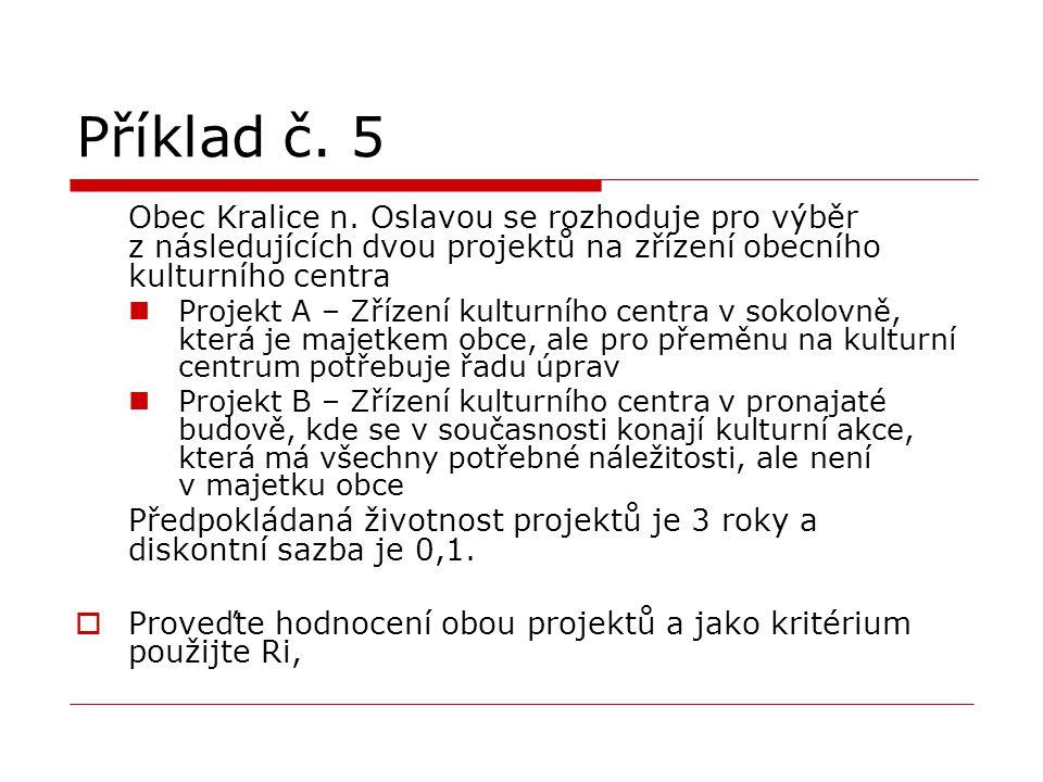 Příklad č. 5 Obec Kralice n. Oslavou se rozhoduje pro výběr z následujících dvou projektů na zřízení obecního kulturního centra.