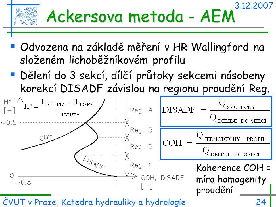 3.12.2007 Ackersova metoda - AEM. Odvozena na základě měření v HR Wallingford na složeném lichoběžníkovém profilu.