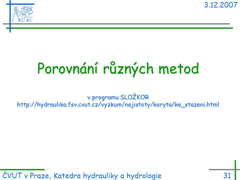 3.12.2007 Porovnání různých metod v programu SLOŽKOR http://hydraulika.fsv.cvut.cz/vyzkum/nejistoty/koryta/ke_stazeni.html.